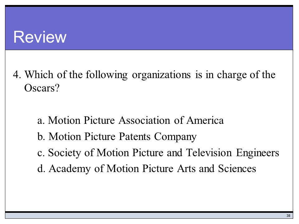 Review 4. Which of the following organizations is in charge of the Oscars a. Motion Picture Association of America.