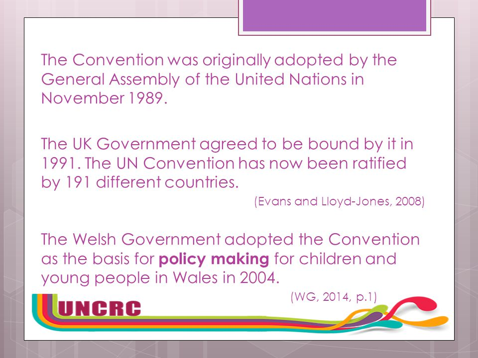 The Convention was originally adopted by the General Assembly of the United Nations in November 1989.