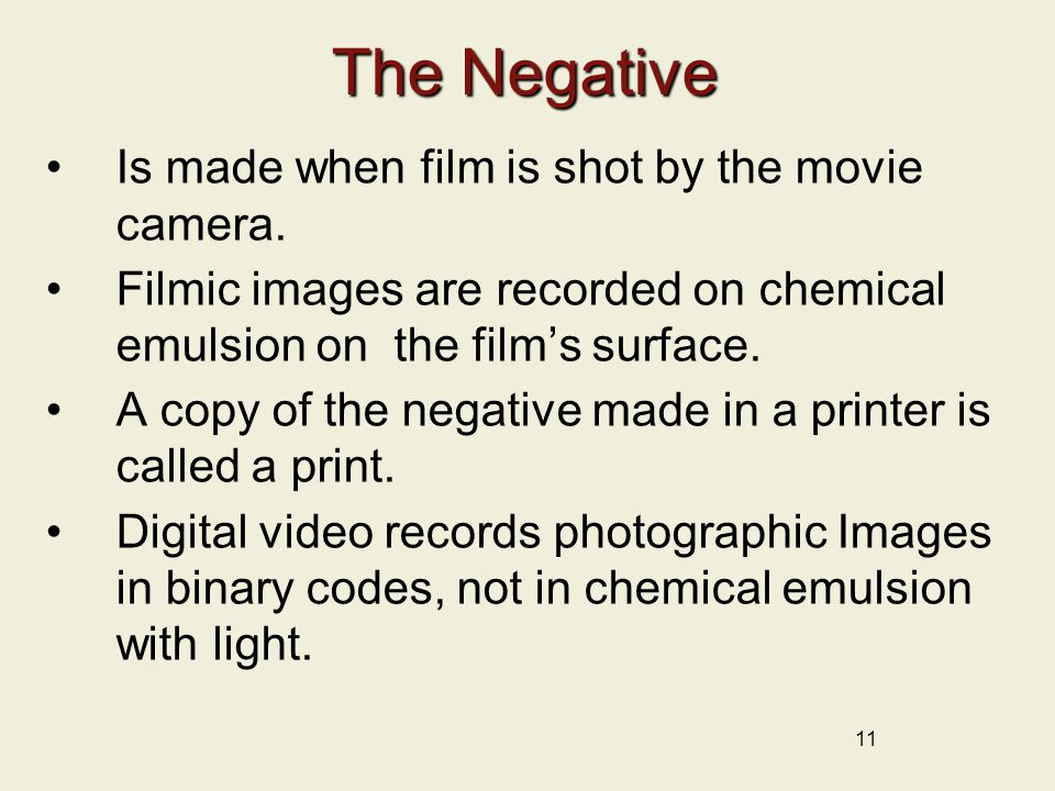 The Negative Is made when film is shot by the movie camera.
