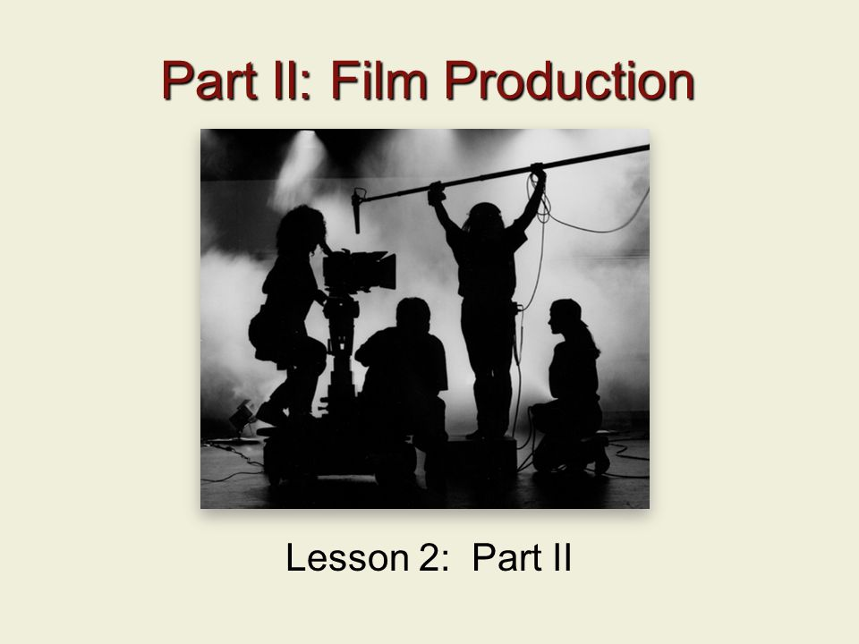 Part II: Film Production