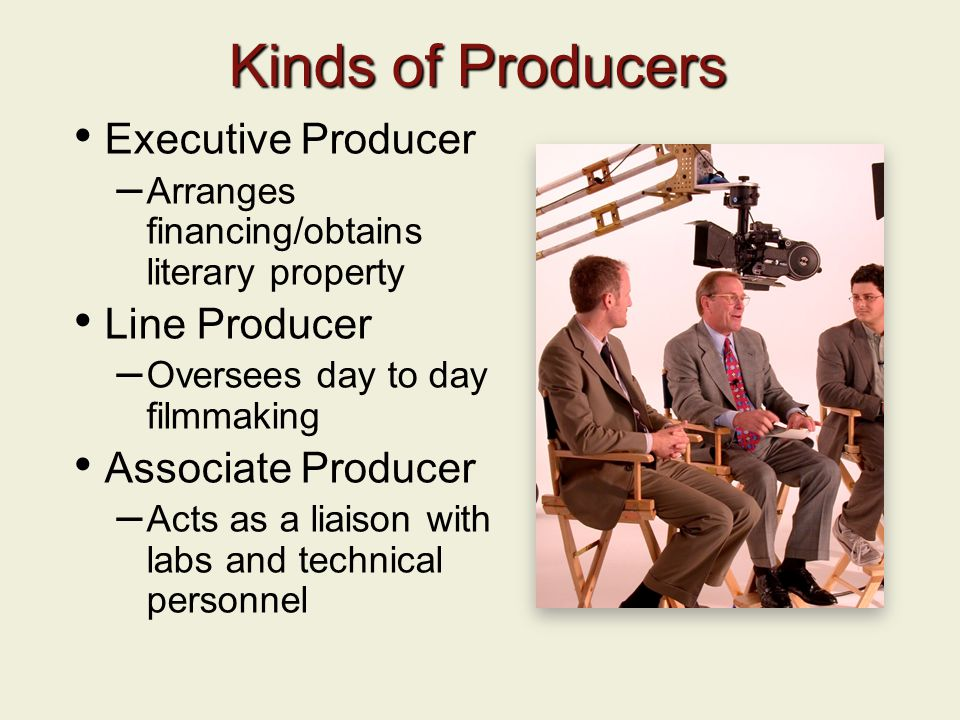 Kinds of Producers Executive Producer Line Producer Associate Producer
