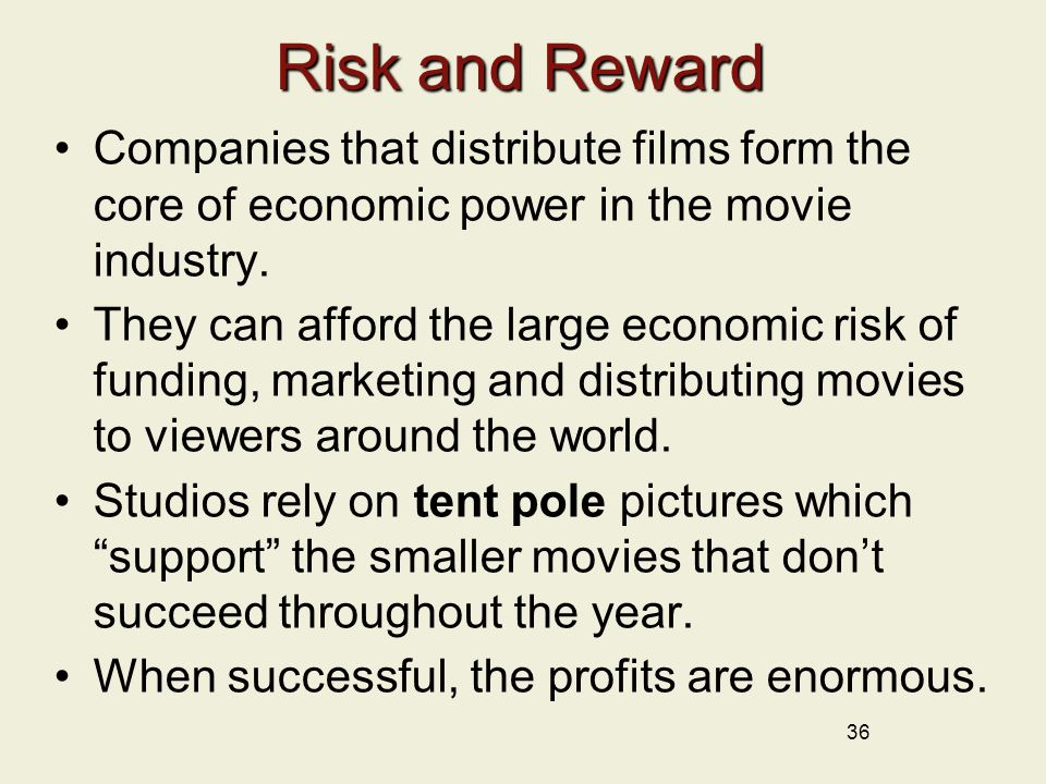 Risk and Reward Companies that distribute films form the core of economic power in the movie industry.