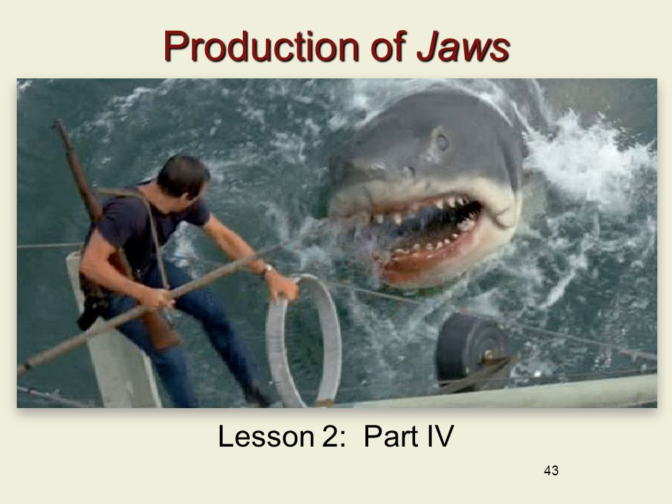Production of Jaws Lesson 2: Part IV