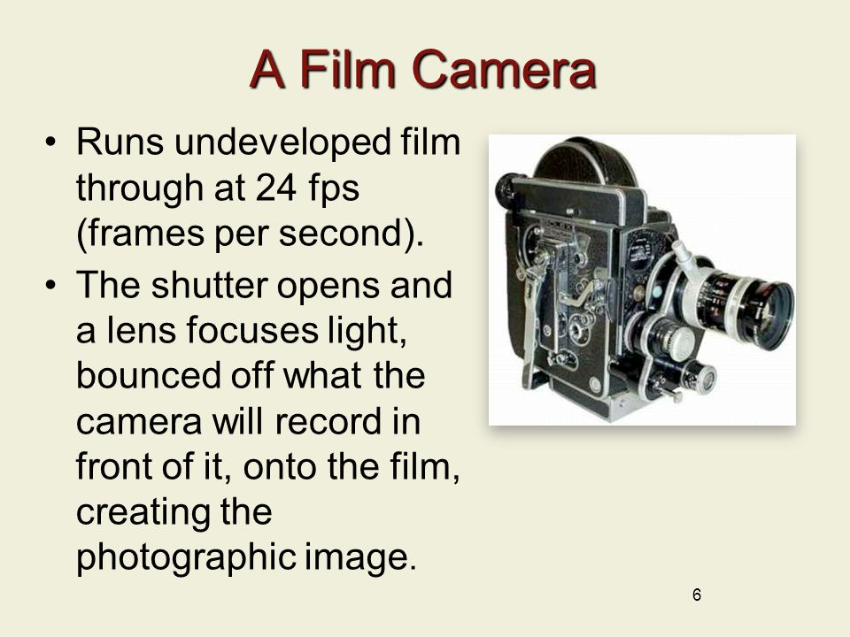 A Film Camera Runs undeveloped film through at 24 fps (frames per second).