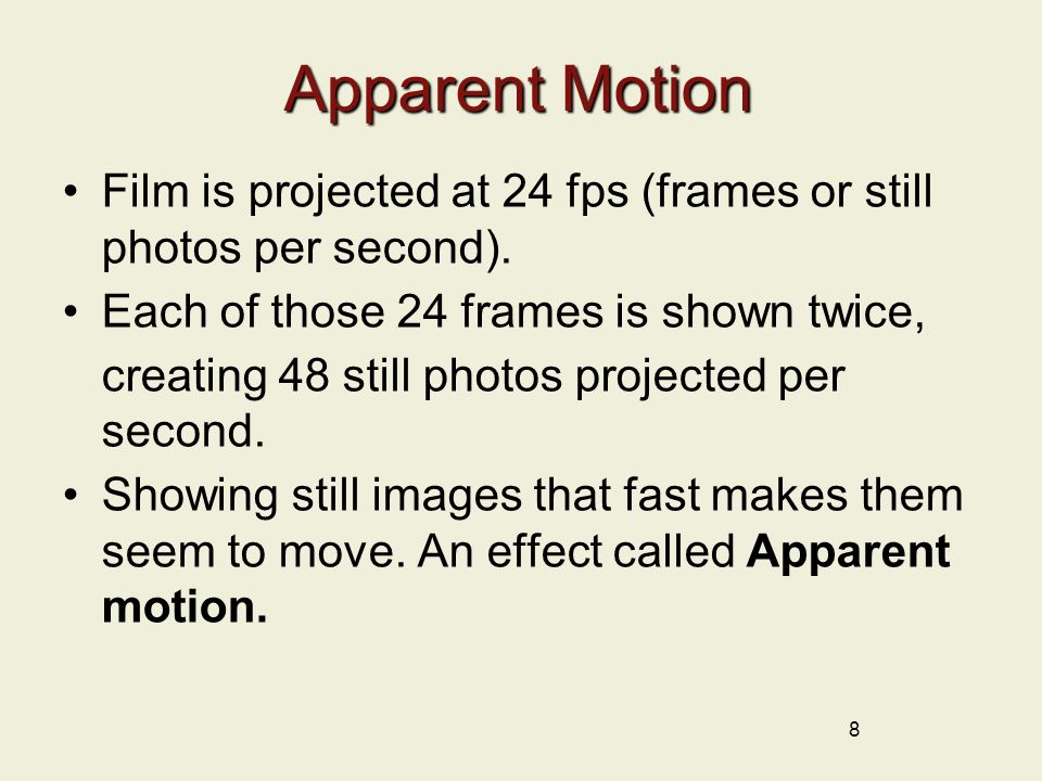 Apparent Motion Film is projected at 24 fps (frames or still photos per second). Each of those 24 frames is shown twice,