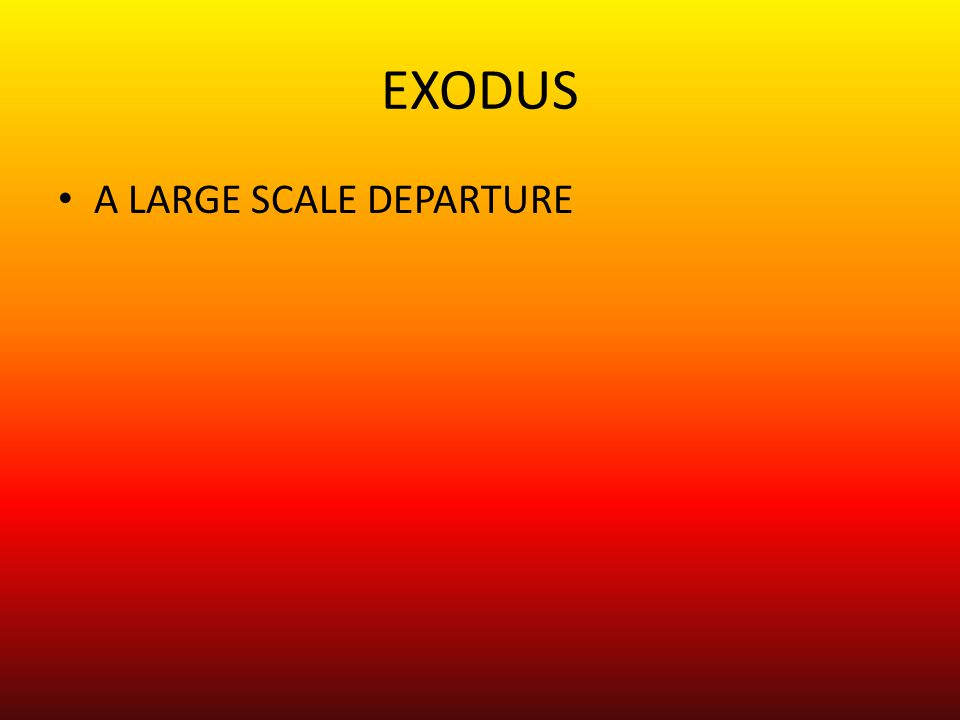EXODUS A LARGE SCALE DEPARTURE