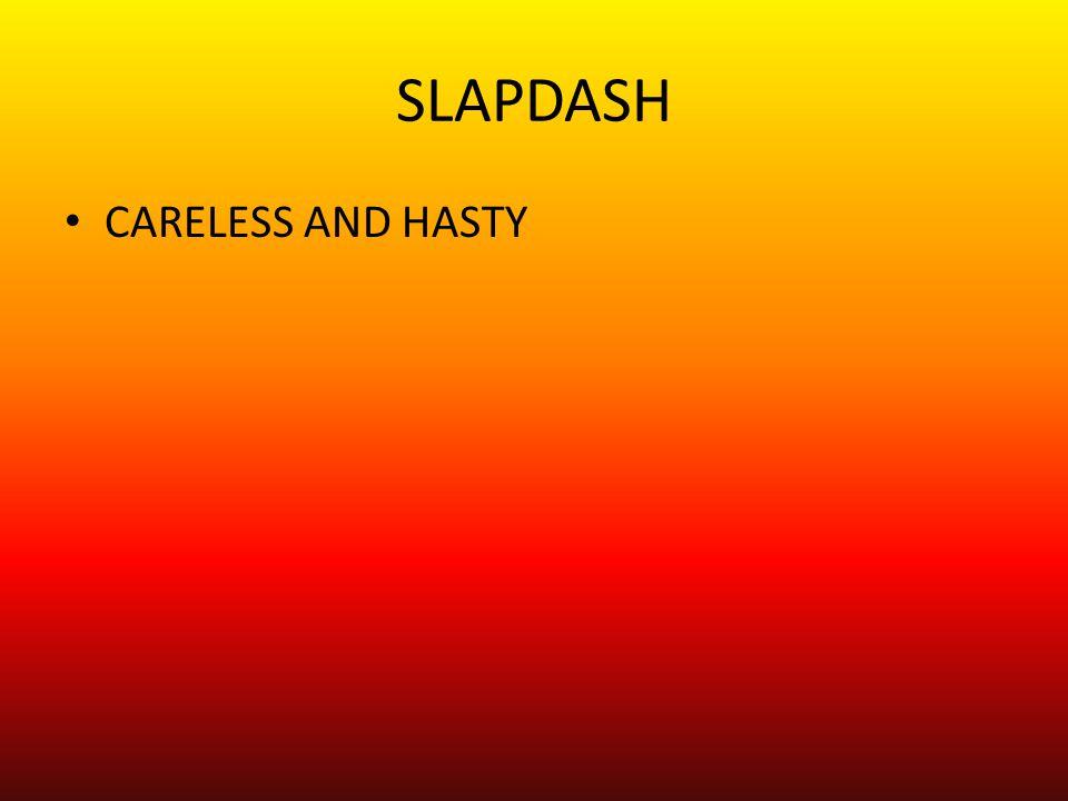 SLAPDASH CARELESS AND HASTY