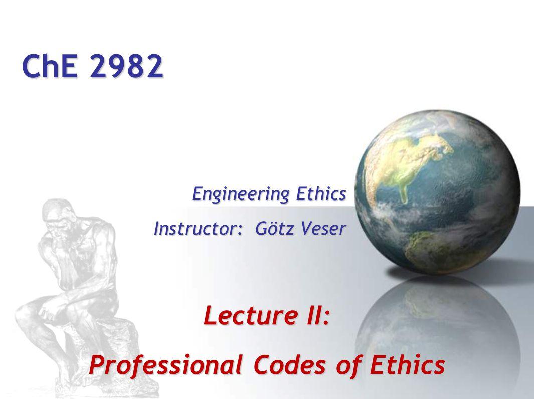 Engineering Ethics Instructor: Götz Veser