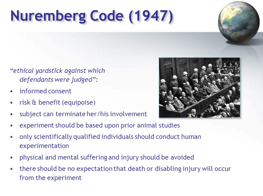Nuremberg Code (1947) ethical yardstick against which defendants were judged : informed consent.