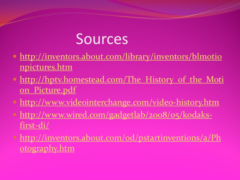 Sources http://inventors.about.com/library/inventors/blmotionpictures.htm. http://hptv.homestead.com/The_History_of_the_Motion_Picture.pdf.