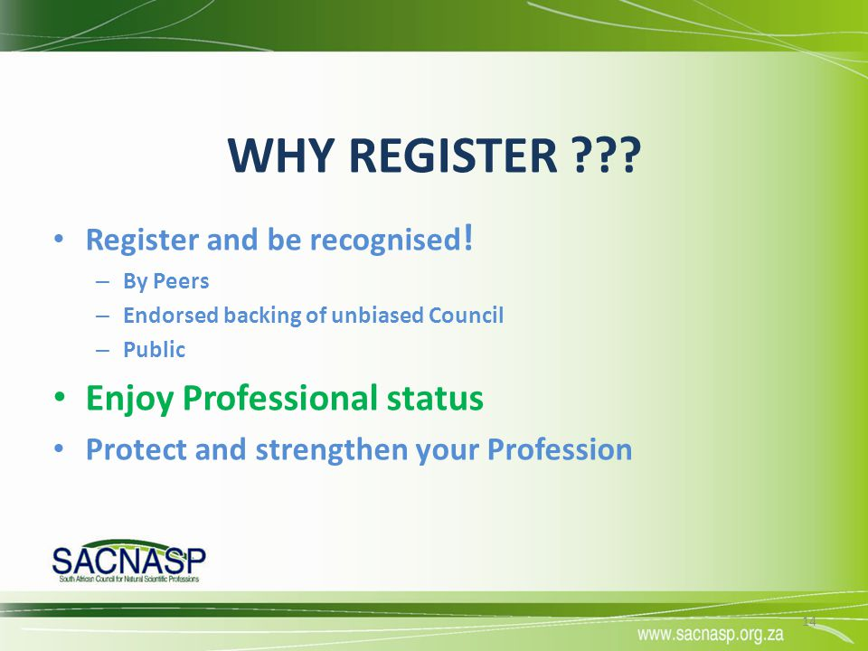 WHY REGISTER Enjoy Professional status Register and be recognised!
