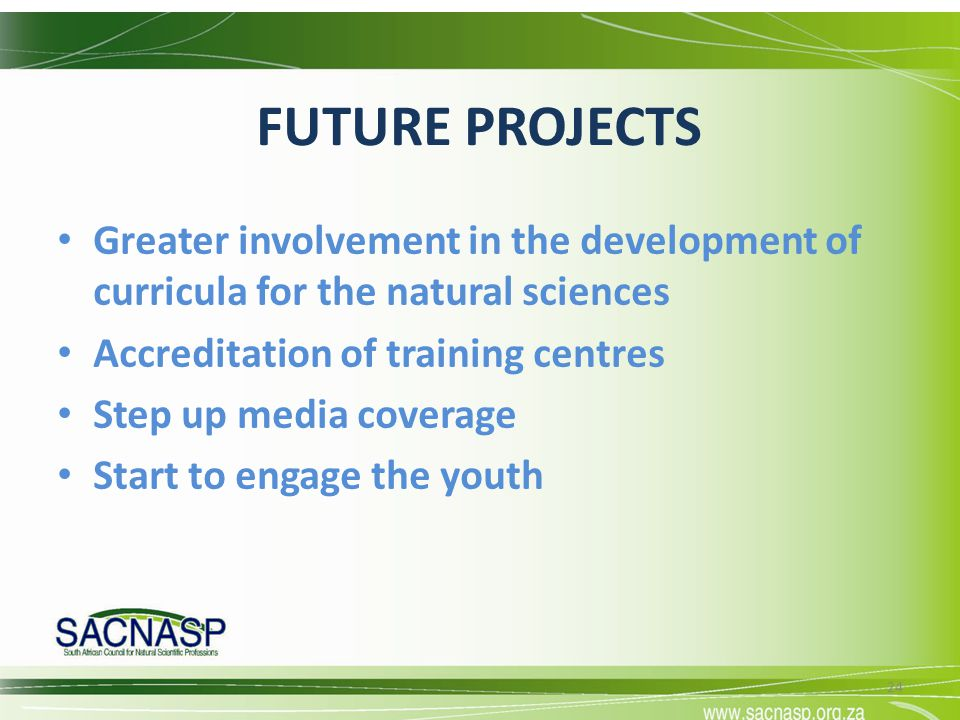 FUTURE PROJECTS Greater involvement in the development of curricula for the natural sciences. Accreditation of training centres.