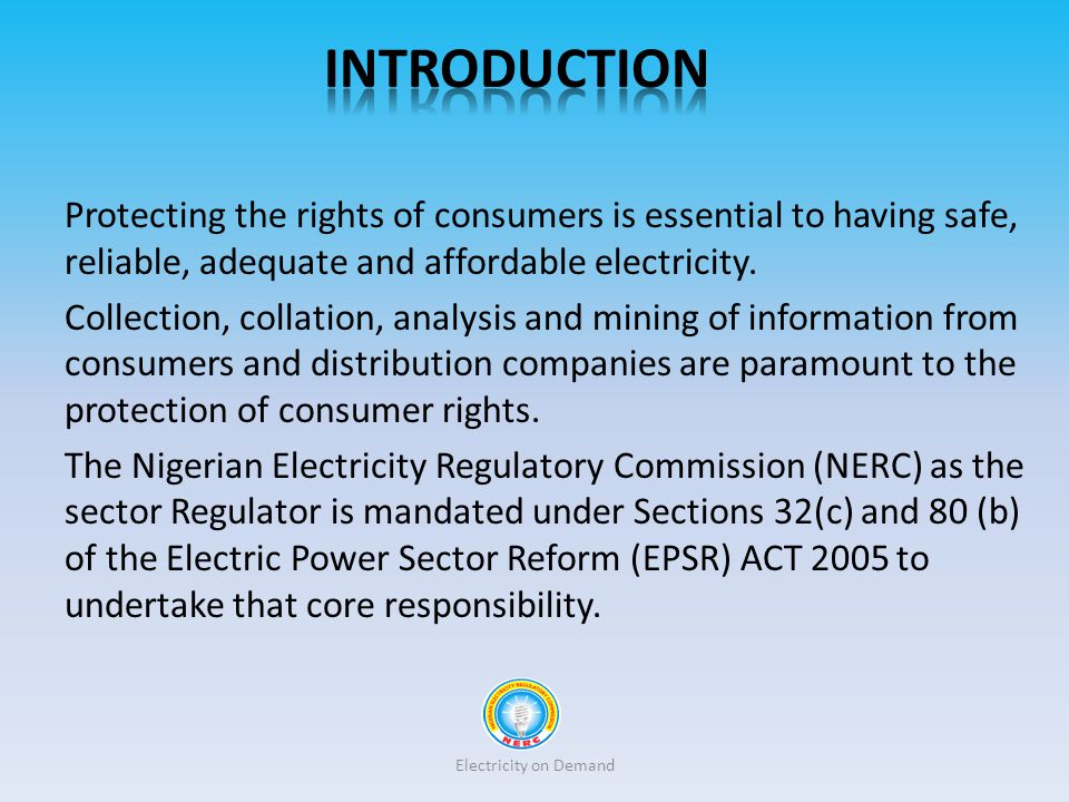 INTRODUCTION Protecting the rights of consumers is essential to having safe, reliable, adequate and affordable electricity.