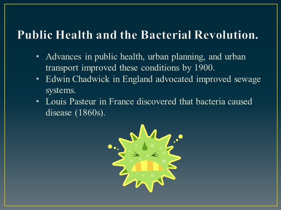 Public Health and the Bacterial Revolution.