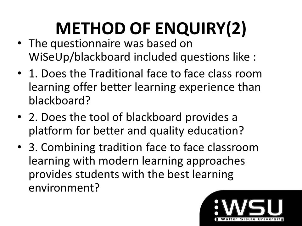 METHOD OF ENQUIRY(2) The questionnaire was based on WiSeUp/blackboard included questions like :
