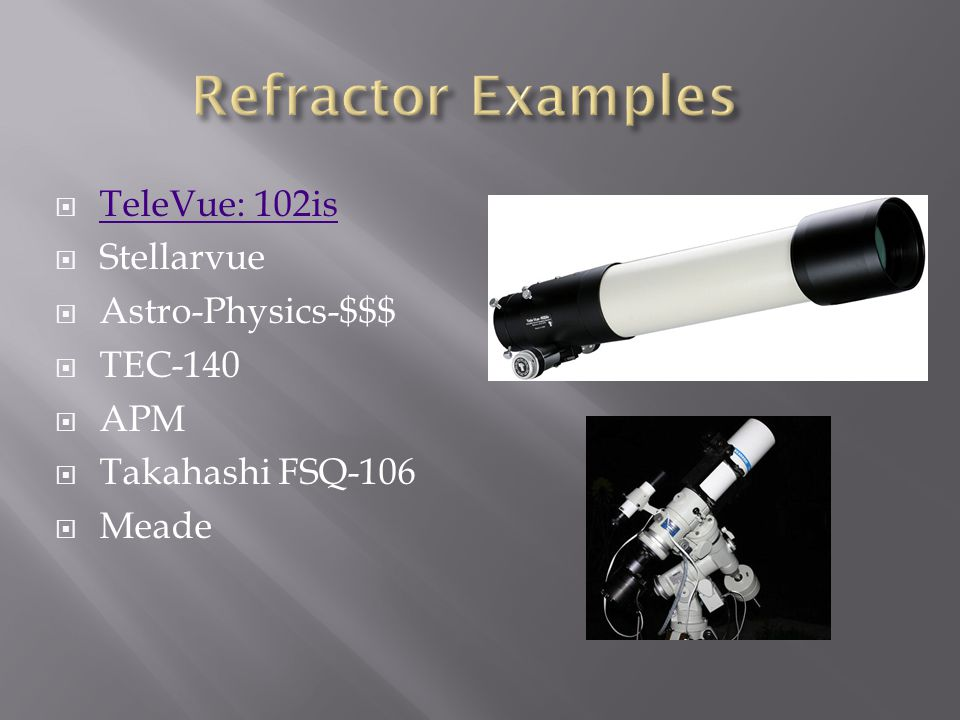 Refractor Examples TeleVue: 102is Stellarvue Astro-Physics-$$$ TEC-140
