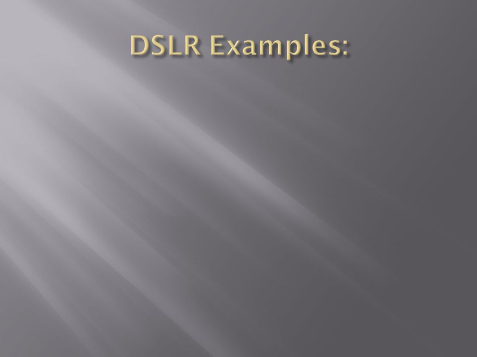 DSLR Examples: