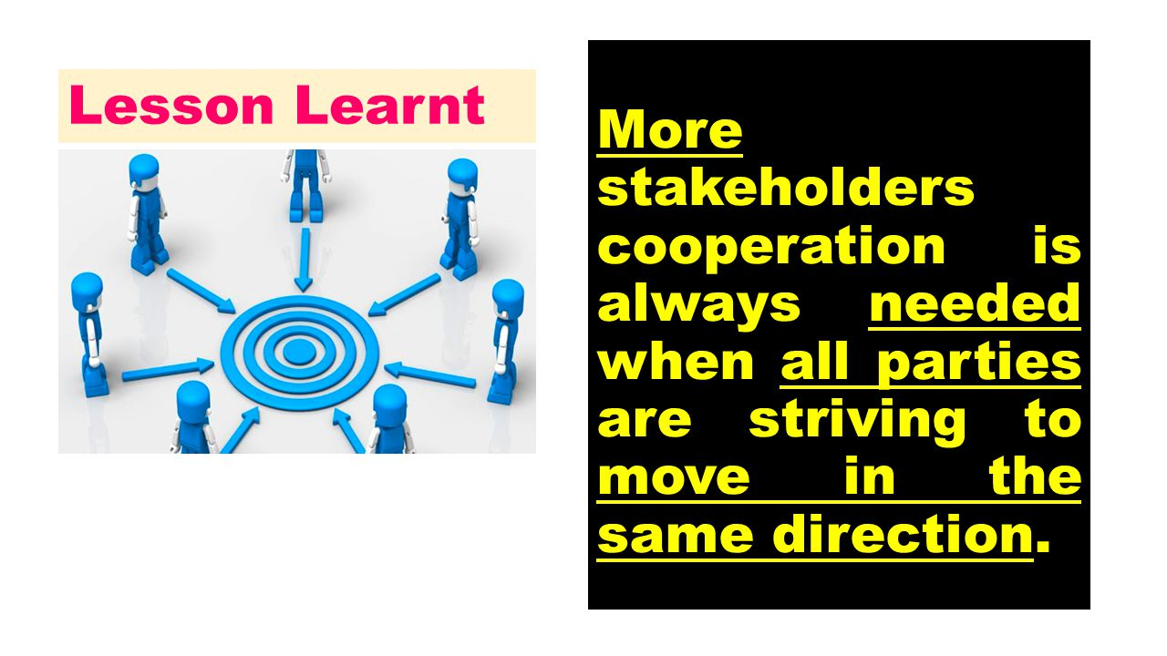 More stakeholders cooperation is always needed when all parties are striving to move in the same direction.