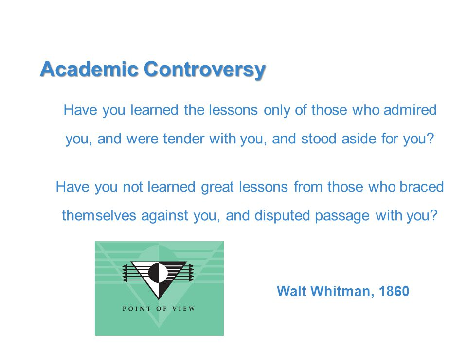Academic Controversy Have you learned the lessons only of those who admired you, and were tender with you, and stood aside for you