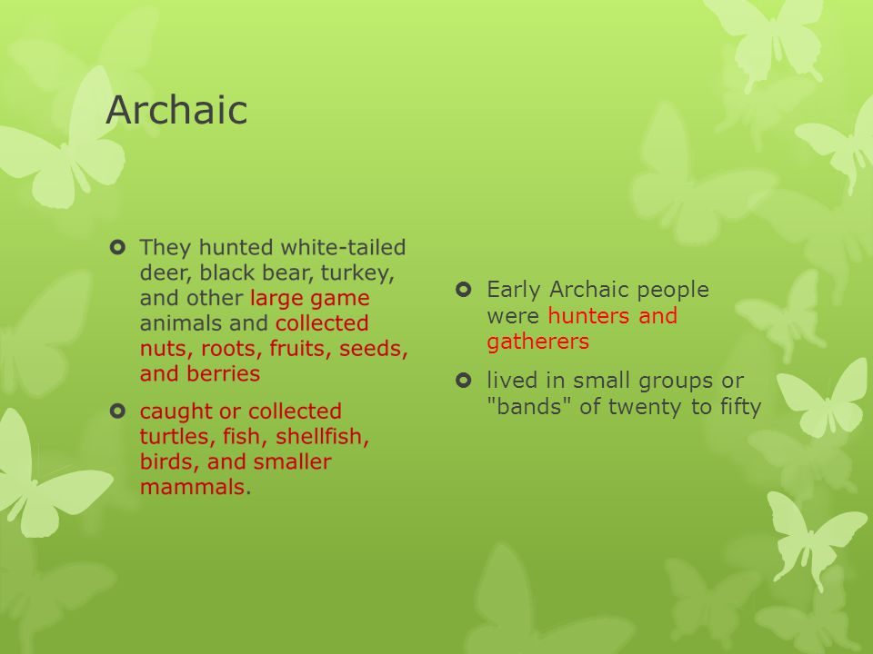 Archaic Early Archaic people were hunters and gatherers