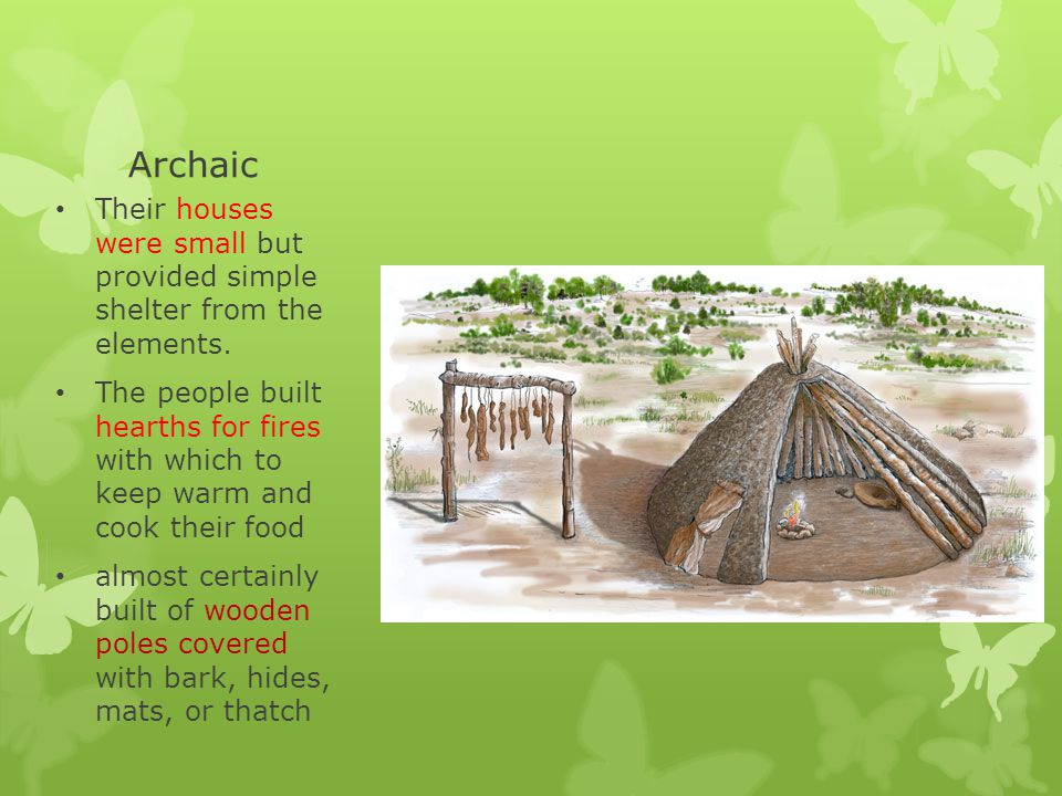 Archaic Their houses were small but provided simple shelter from the elements.
