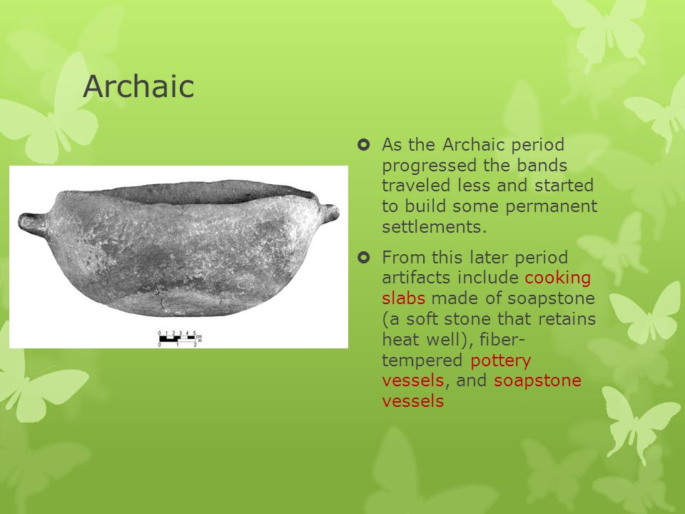 Archaic As the Archaic period progressed the bands traveled less and started to build some permanent settlements.