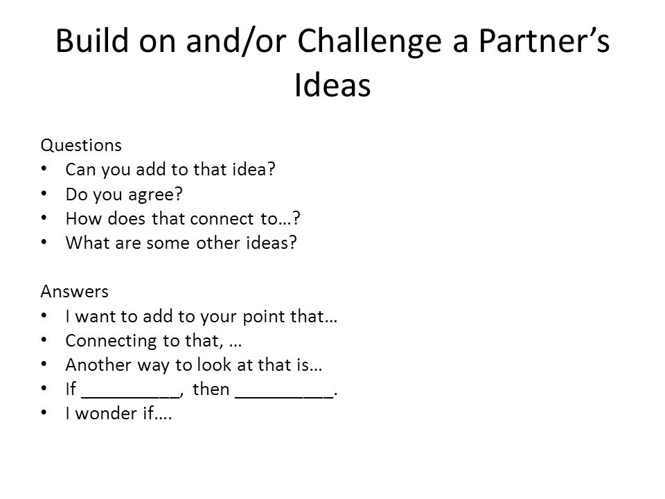 Build on and/or Challenge a Partner's Ideas