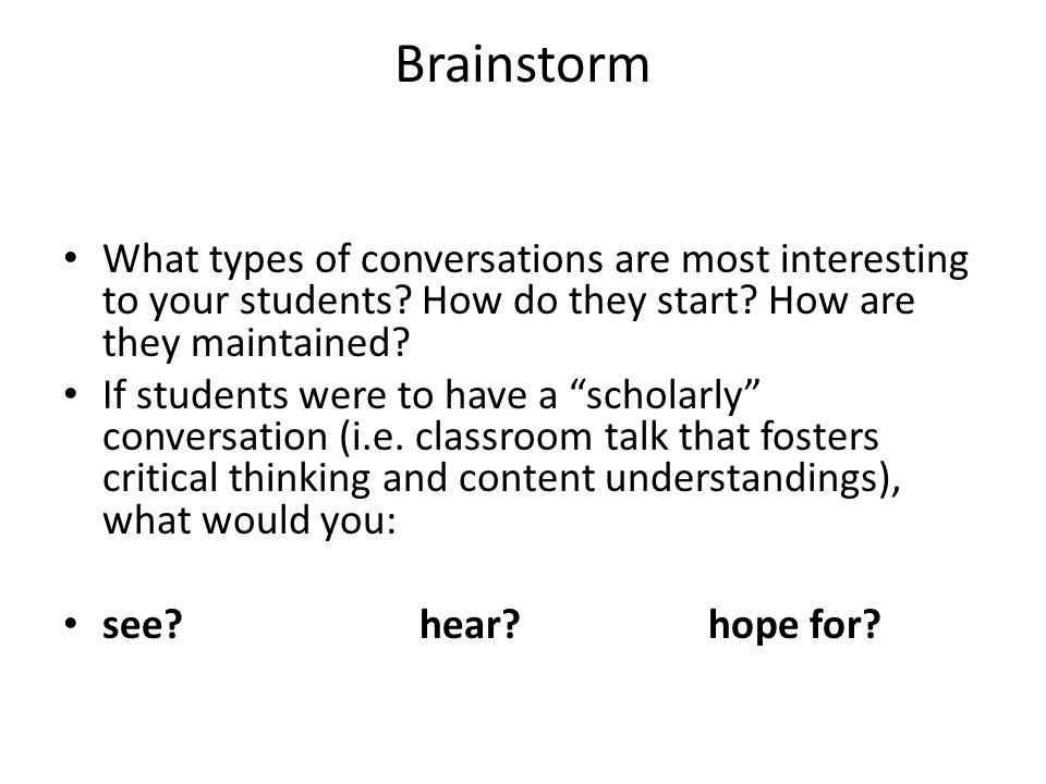Brainstorm What types of conversations are most interesting to your students How do they start How are they maintained