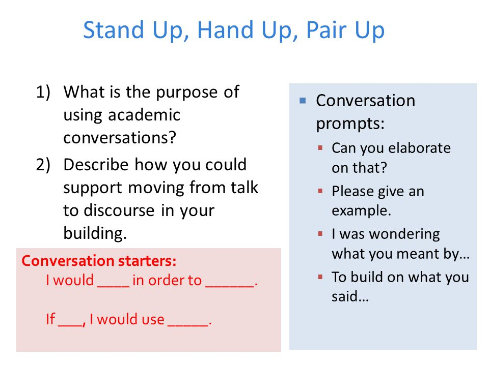 Stand Up, Hand Up, Pair Up What is the purpose of using academic conversations