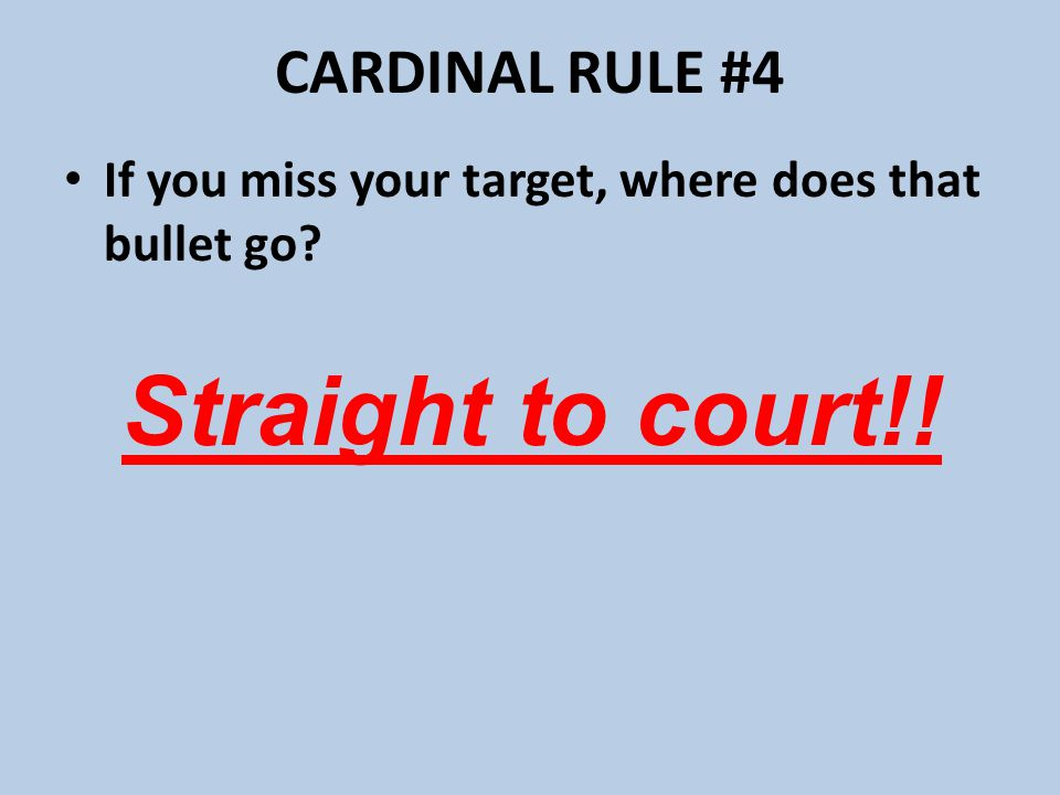 Straight to court!! CARDINAL RULE #4