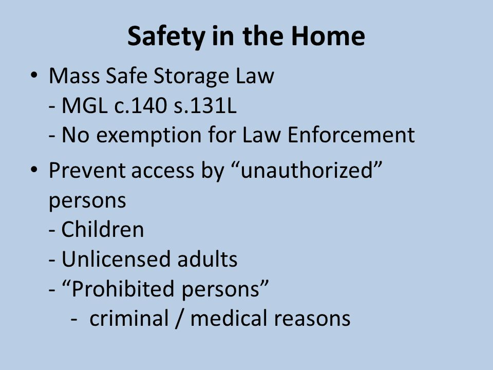 Safety in the Home Mass Safe Storage Law - MGL c.140 s.131L - No exemption for Law Enforcement.