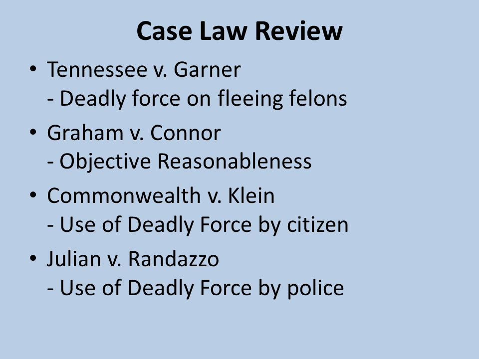 Case Law Review Tennessee v. Garner - Deadly force on fleeing felons