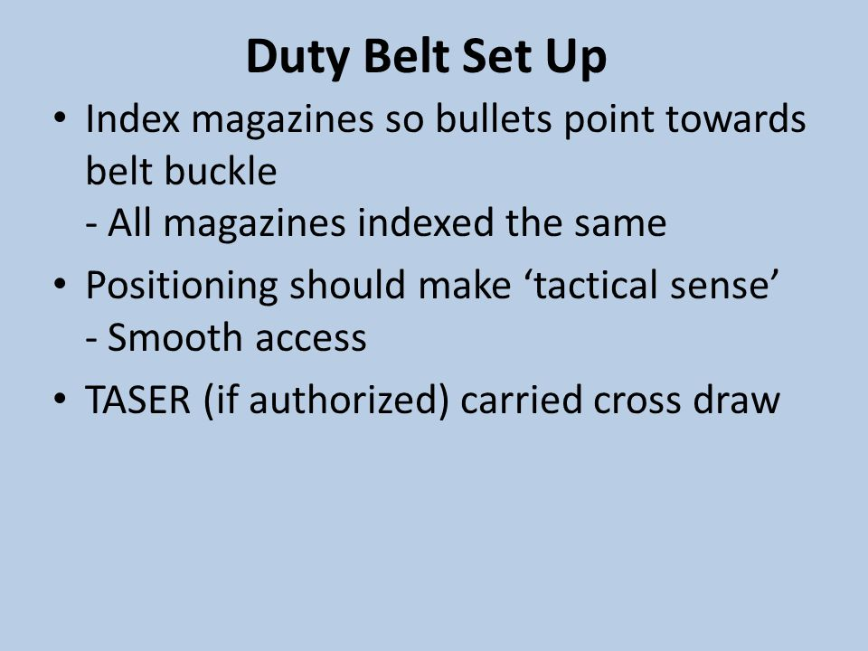 Duty Belt Set Up Index magazines so bullets point towards belt buckle - All magazines indexed the same.