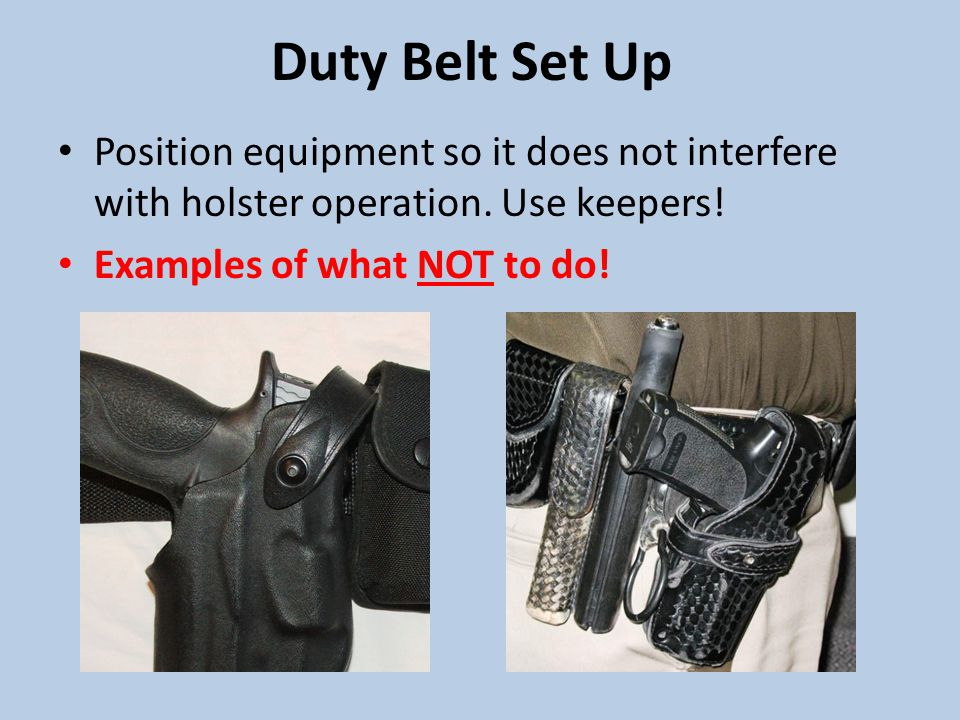 Duty Belt Set Up Position equipment so it does not interfere with holster operation.