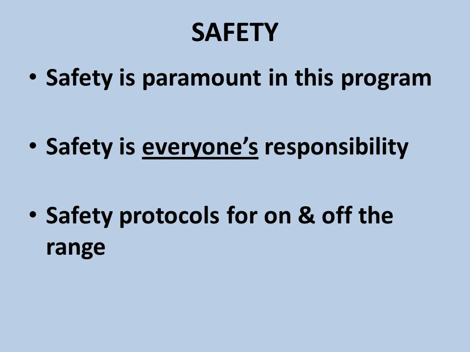 SAFETY Safety is paramount in this program
