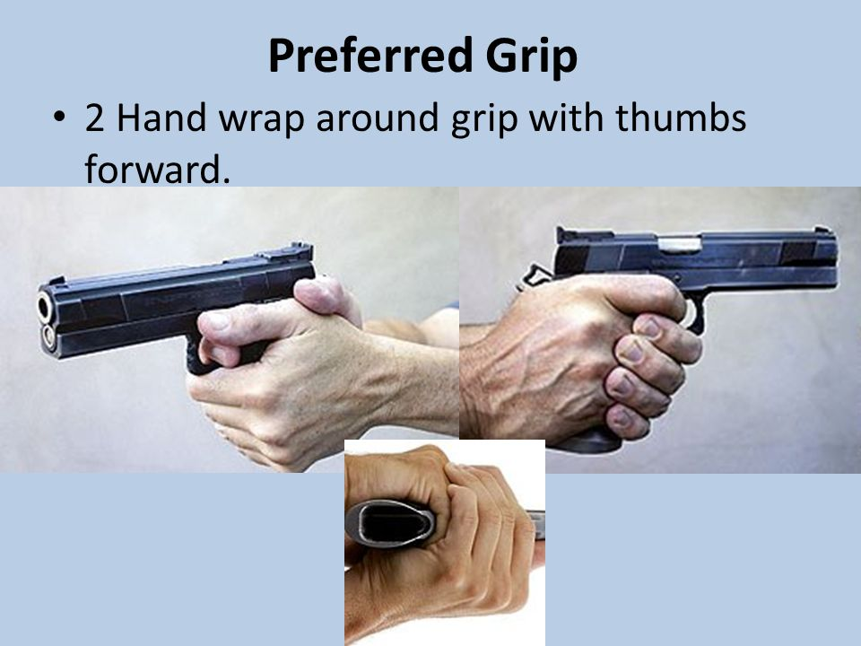 Preferred Grip 2 Hand wrap around grip with thumbs forward.