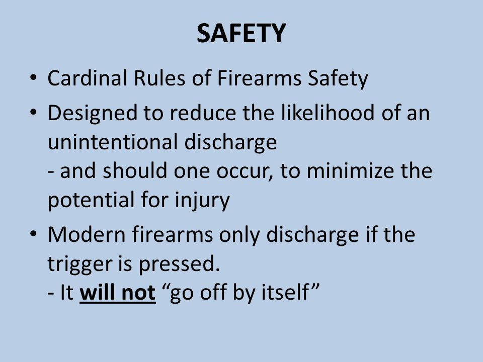 SAFETY Cardinal Rules of Firearms Safety