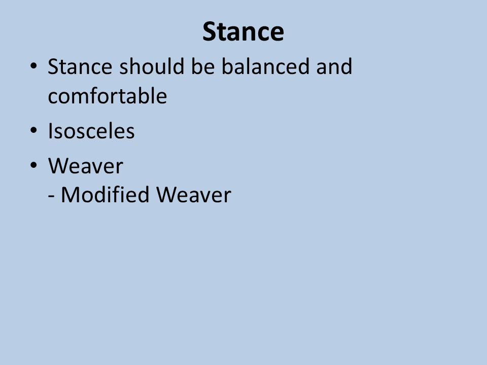 Stance Stance should be balanced and comfortable Isosceles