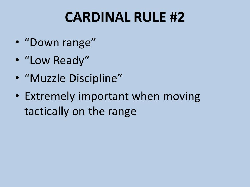 CARDINAL RULE #2 Down range Low Ready Muzzle Discipline