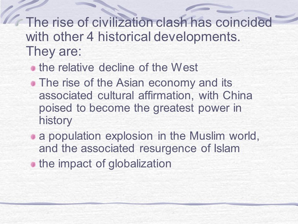 The rise of civilization clash has coincided with other 4 historical developments. They are: