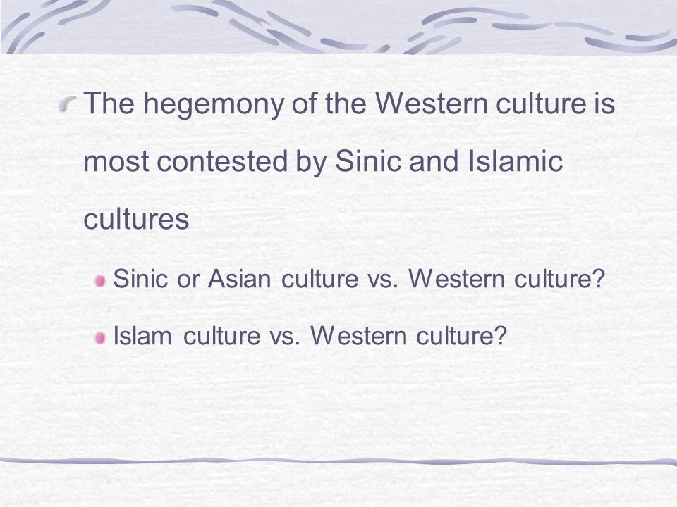 The hegemony of the Western culture is most contested by Sinic and Islamic cultures