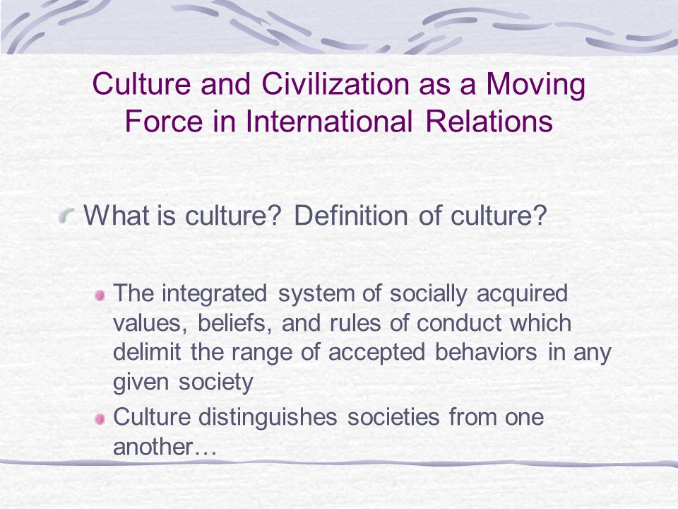 Culture and Civilization as a Moving Force in International Relations
