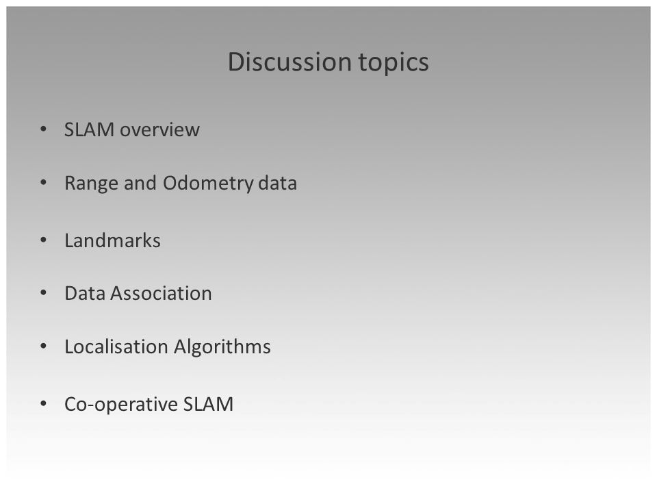 Discussion topics SLAM overview Range and Odometry data Landmarks