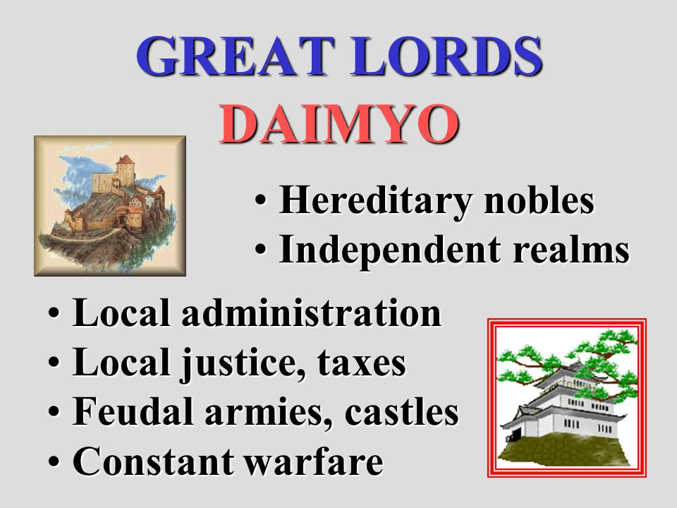 GREAT LORDS DAIMYO Hereditary nobles Independent realms