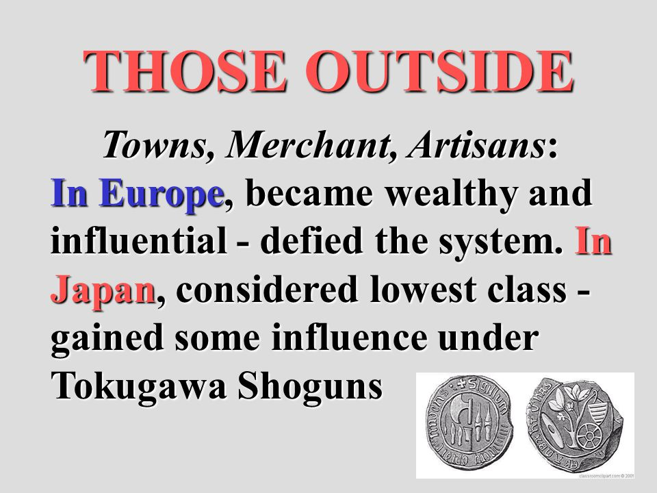 THOSE OUTSIDE Towns, Merchant, Artisans: In Europe, became wealthy and