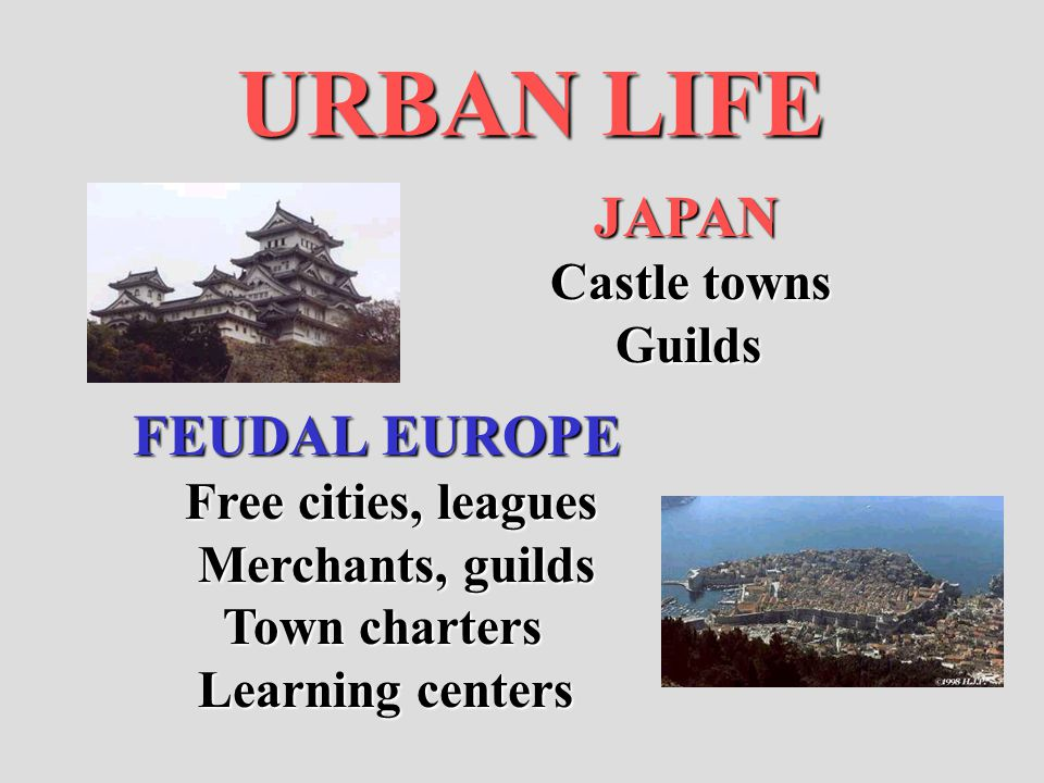 URBAN LIFE JAPAN FEUDAL EUROPE Castle towns Guilds