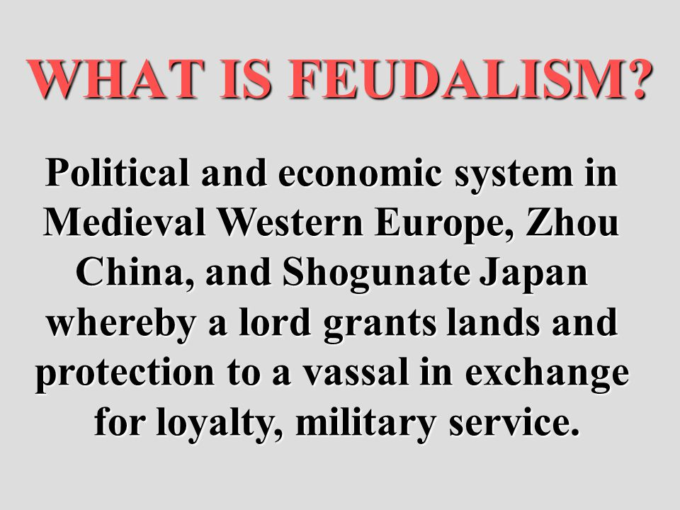 WHAT IS FEUDALISM Political and economic system in