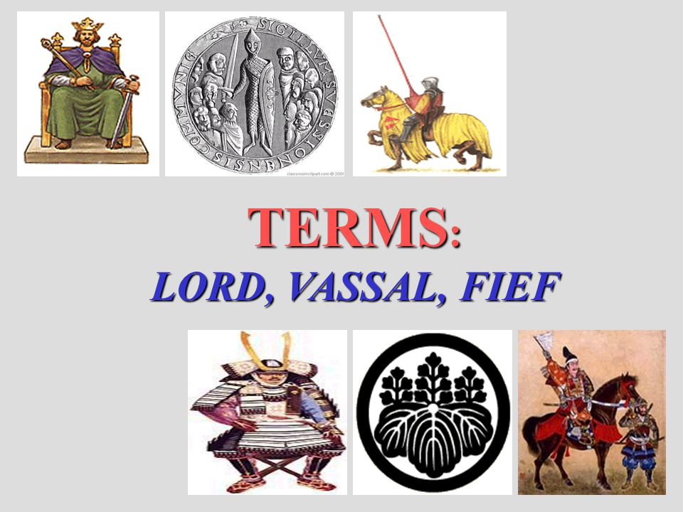 TERMS: LORD, VASSAL, FIEF