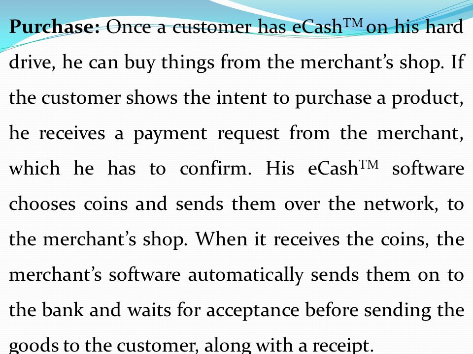 Purchase: Once a customer has eCashTM on his hard drive, he can buy things from the merchant's shop.