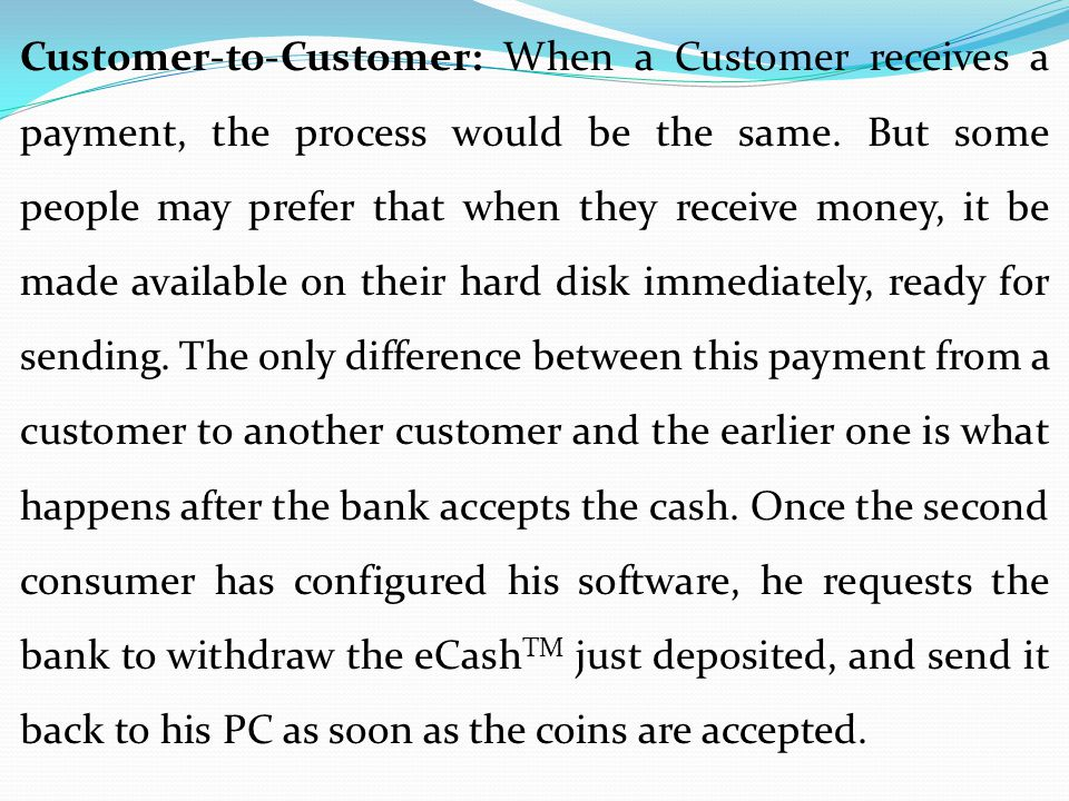 Customer-to-Customer: When a Customer receives a payment, the process would be the same.